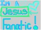 Im a Jesus Fanatic