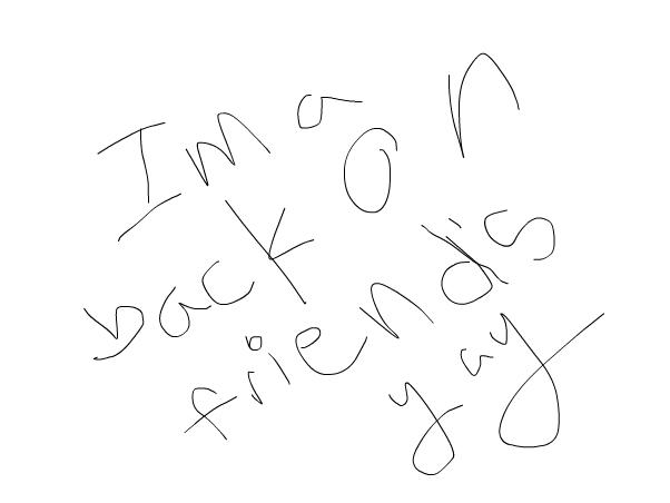 im back friends