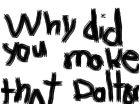 dalton why did you make that